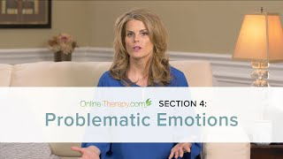 CBT Section 4: Problematic Emotions | Online-Therapy.com