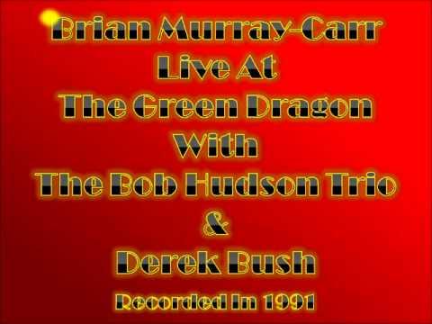 Brian Murray-Carr Live At The Green Dragon With The Bob Hudson Trio & Derek Bush In 1991.