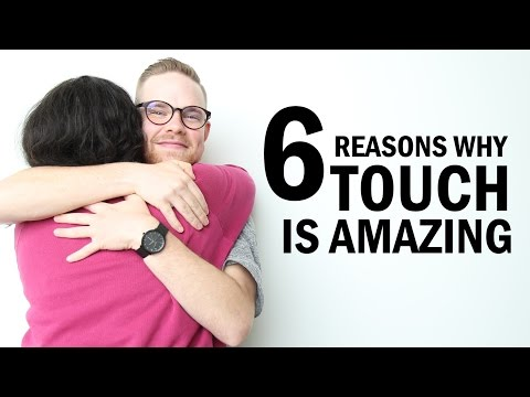 6 Reasons Why Touch Is Amazing!