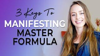 3 Keys To Manifestation - My Master Formula