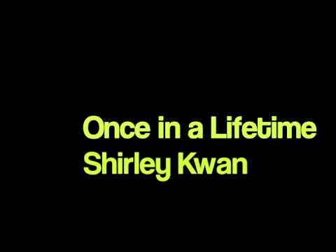 Shirley Kwan  Once in a Lifetime