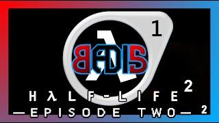 Half-Life 2: Episode TWO #01 - BADIS