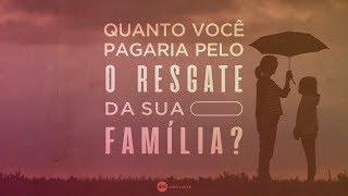 Quanto Você Pagaria pelo Resgate da Sua Família? - Ap. André | 12/05