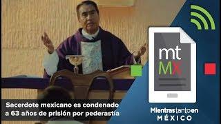 Sacerdote mexicano es condenado a 63 años de prisión por pederastia
