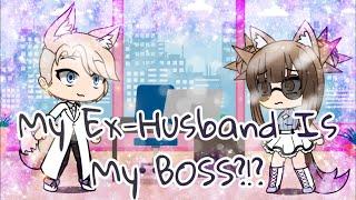 ~My Ex-Husband Is My Boss?!?~  {GLMM•By ShianneTheCat} 