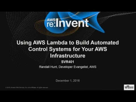 AWS re:Invent 2016: Using AWS Lambda to Build Control Systems for Your AWS Infrastructure (SVR401)