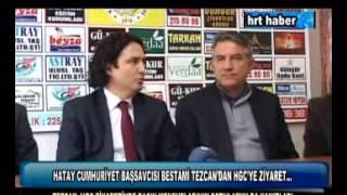 HATAY CUMHURİYET BAŞSAVCISI BESTAMİ TEZCAN'DAN HGC'YE ZİYARET
