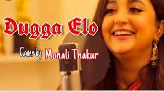Dugga elo // Monali Thakur 2019