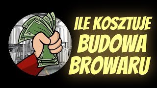 Ile kosztuje budowa BROWARU?