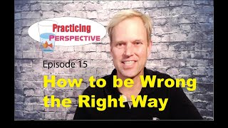 How to be Wrong; the Right Way