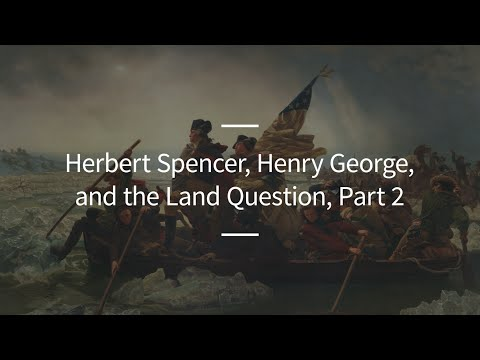 Excursions, Ep. 84: Herbert Spencer, Henry George, and the Land Question, Part 2