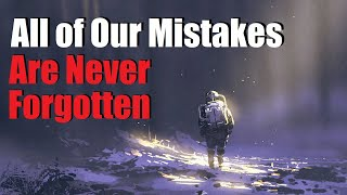 """All of Our Mistakes Are Never Forgotten"" Creepypasta"