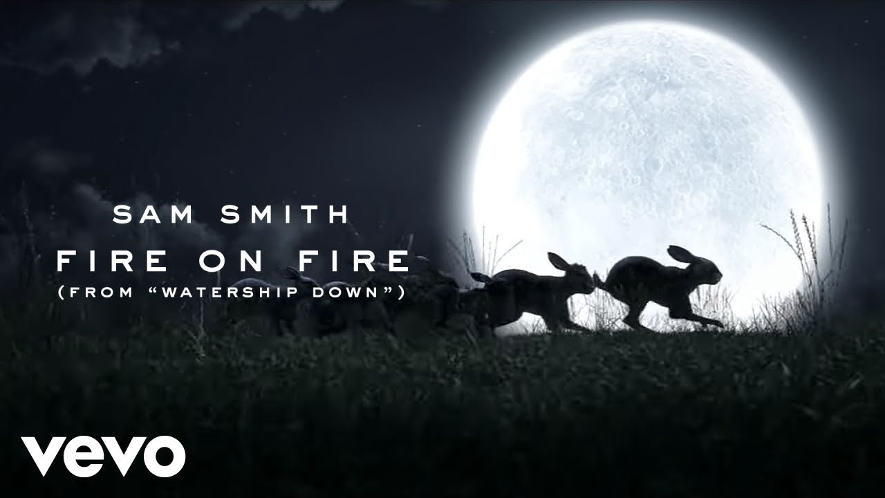 "Sam Smith - Fire On Fire (From ""Watership Down"") #1"