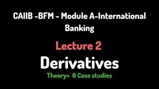 CAIIB - BFM-  LECTURE 2 - DERIVATIVES