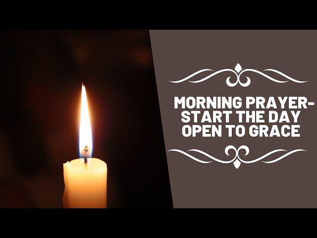 Morning Prayer-Start the Day Open to Grace
