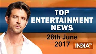 Top Entertainment News of the Day | 28th June, 2017 | 07:30Pm