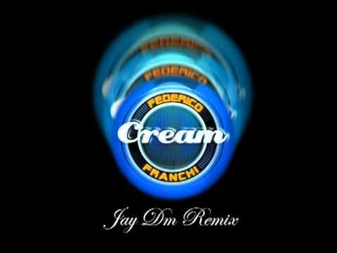 Federico Franchi - Cream (Jay Dm Remix)