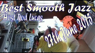 Best Smooth Jazz - Host Rod Lucas  (27th June 2015)
