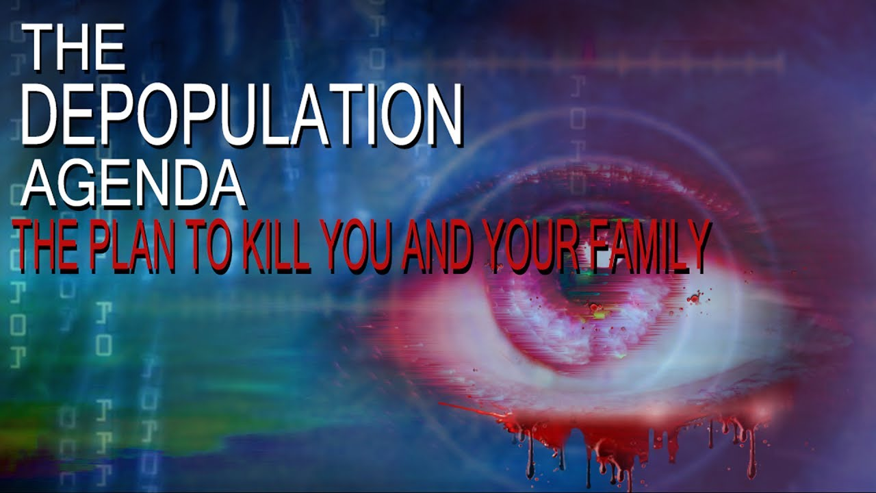 The Depopulation Agenda - The Plan to Kill You and Your Family