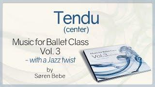 Tendu (center) - from Music for Ballet Class Vol.3 - ballet class music with a Jazz twist