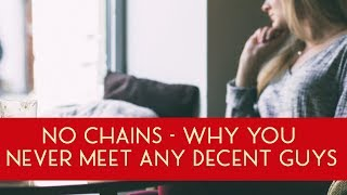 No Chains - Why You Can't Meet Any 'Decent' Men