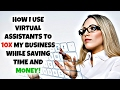 WHAT TO USE VIRTUAL ASSISTANTS AND HOW | 10X MY AMAZON BUSINESS WHILE SAVING A TON OF TIME AND MONEY
