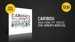 Caribou - Back Home (The Upbeats Bootleg) (ft. Voices) [Free]