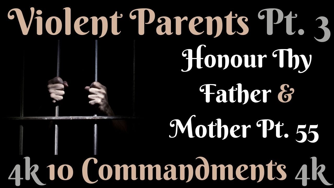 TEN COMMANDMENTS: HONOUR THY FATHER AND THY MOTHER PT. 55 (VIOLENT PARENTS PT. 3)