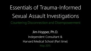 Essentials of Trauma-Informed Sexual Assault Investigations - Jim Hopper, Ph.D.