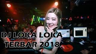 DJ LOKA LOKA TERBARU 2018