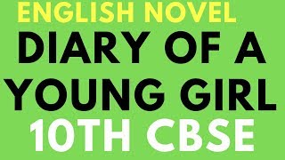 DIARY OF A YOUNG GIRL (ANNE FRANK) SUMMARY | CLASS 10 ENGLISH NOVEL