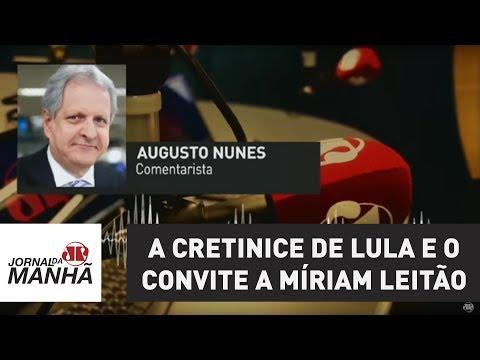 A cretinice de Lula e o convite a Míriam Leitão   Augusto Nunes