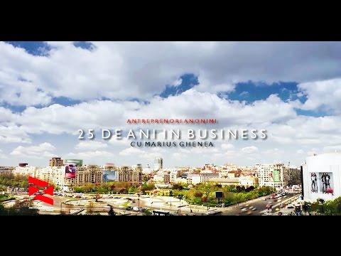 25 de Ani in Business - DOCUMENTAR - Cu Marius Ghenea - Antreprenori Anonimi by Bogdan Rusu