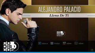 Lleno De Ti, Alejandro Palacio - Audio