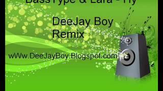 BassType & Lara - You Take me Higher ( DeeJay Boy Remix ) wWw.DeeJayBoy.Blogspot.com