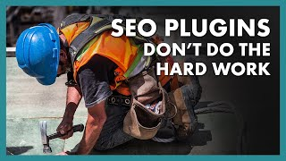 SEO Plugins Can't do the Hard Work of SEO