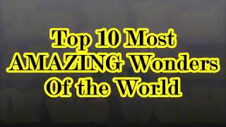 Top 10 Most AMAZING Wonders Of the World You've Never Seen!!!  You must know now.