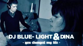 Dj Blue-Light ft. Dina - You changed my life
