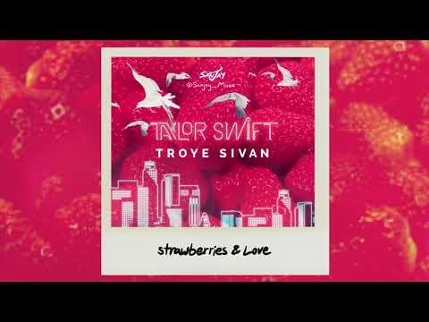 Taylor Swift X Troye Sivan -Strawberries & Love (Mashup)