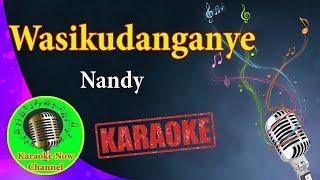 [Karaoke] Wasikudanganye- Nandy- Karaoke Now