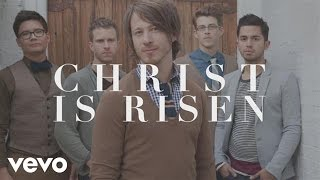 Tenth Avenue North - Christ Is Risen (Official Lyric Video)
