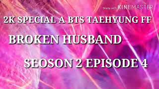 {BTS TAEHYUNG} Broken Husband Ep.5