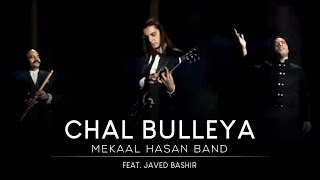 Mekaal Hasan Band - Chal Bulleya (Music Video) Official HQ