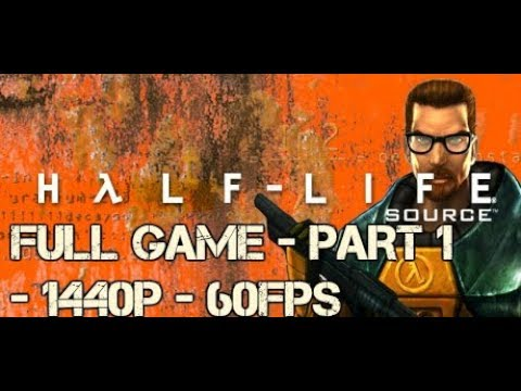 Half-Life Source Full Game Walk-through/Play-through - No Commentary - Part 1 1440p 60Fps