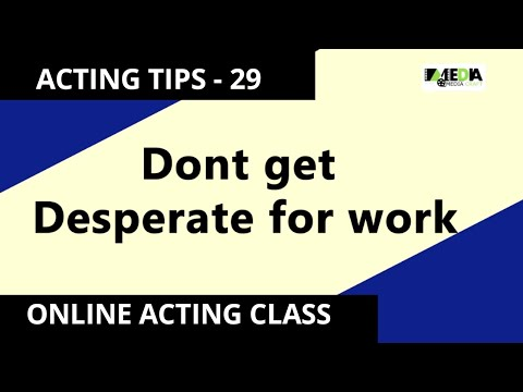 BOLLYWOOD ACTING TIPS - 29 Dont get Desperate for work