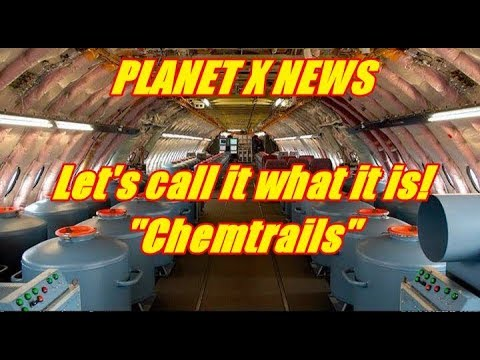 "PLANET X NEWS - LIVE STREAM - Let's call it what it is! ""Chemtrails"""