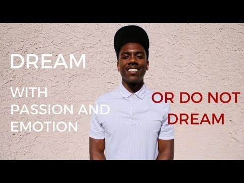 Dream With Passion and Emotion or Do Not Dream!!!!
