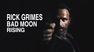 Rick Grimes || Bad Moon Rising || The Walking Dead