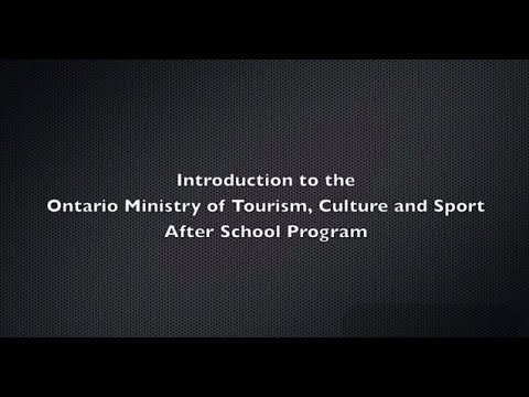 Introduction to the Ontario Ministry of Tourism, Culture and Sport After School Program