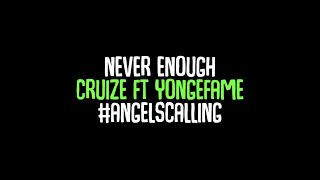 CRUIZE- Never Enough ft. Yongefame (Lyric) #AngelsCalling